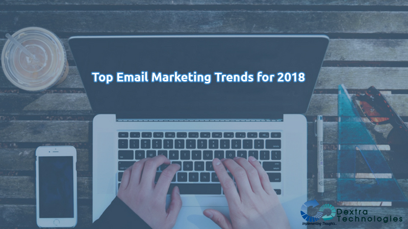 Top Email Marketing Trends for 2018