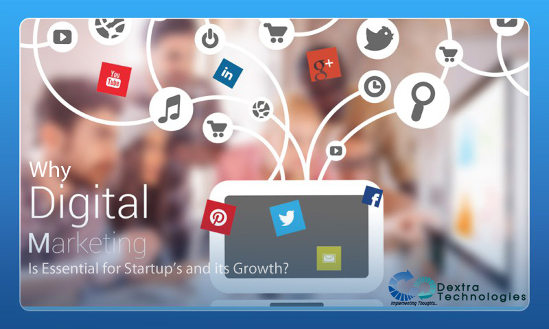Why Digital Marketing is Essential for Startup's and its Growth?
